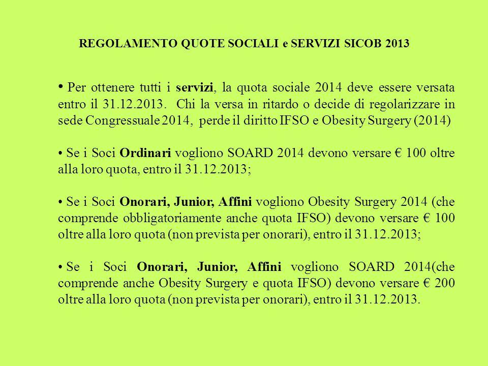 REGOLAMENTO QUOTE SOCIALI e SERVIZI SICOB 2013 Per ottenere tutti i servizi, la quota sociale 2014 deve essere versata entro il 31.12.2013.