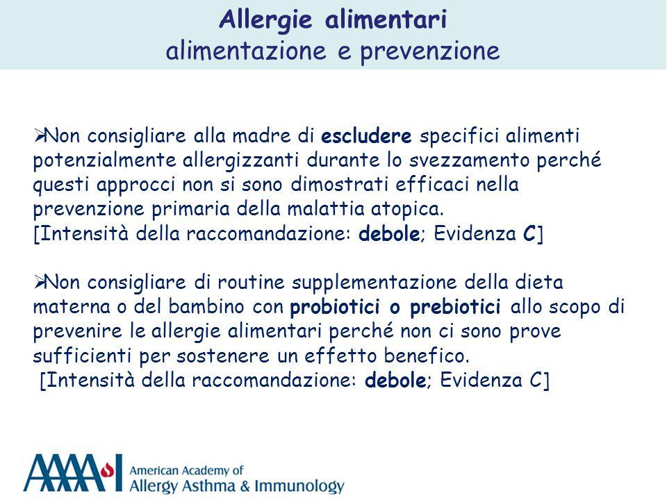  Non consigliare alla madre di escludere specifici alimenti potenzialmente allergizzanti durante lo svezzamento perché questi approcci non si sono di