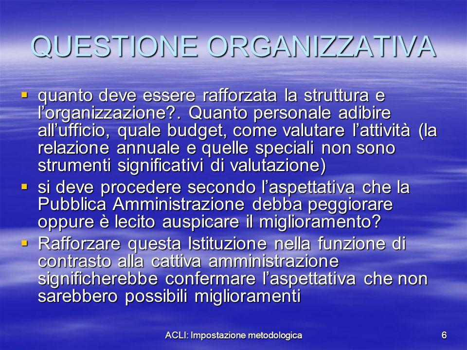 ACLI: Impostazione metodologica6 QUESTIONE ORGANIZZATIVA  quanto deve essere rafforzata la struttura e l'organizzazione?. Quanto personale adibire al