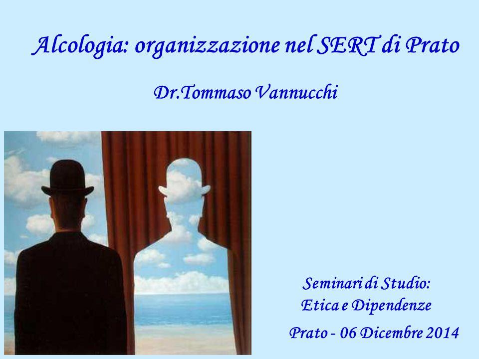 Alcologia: organizzazione nel SERT di Prato Dr.Tommaso Vannucchi Prato - 06 Dicembre 2014 Seminari di Studio: Etica e Dipendenze