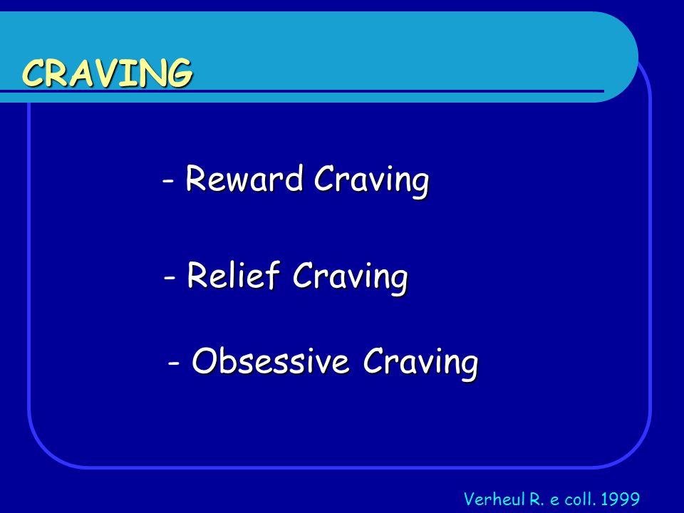 CRAVING Reward Craving - Reward Craving Relief Craving - Relief Craving Obsessive Craving - Obsessive Craving Verheul R. e coll. 1999