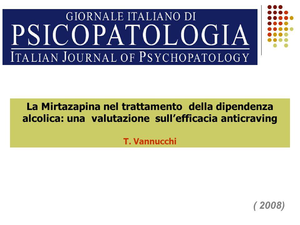 La Mirtazapina nel trattamento della dipendenza alcolica: una valutazione sull'efficacia anticraving T. Vannucchi ( 2008)