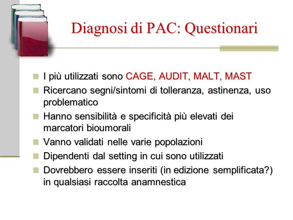 Diagnosi di PAC: Questionari Diagnosi di PAC: Questionari I più utilizzati sono CAGE, AUDIT, MALT, MAST I più utilizzati sono CAGE, AUDIT, MALT, MAST