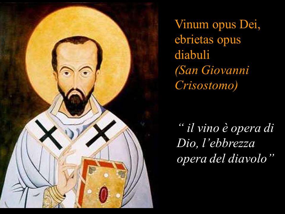 """Vinum opus Dei, ebrietas opus diabuli (San Giovanni Crisostomo) """" il vino è opera di Dio, l'ebbrezza opera del diavolo"""""""