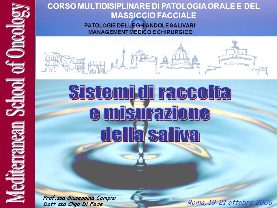 Roma, 19-21 ottobre 2006 CORSO MULTIDISIPLINARE DI PATOLOGIA ORALE E DEL MASSICCIO FACCIALE PATOLOGIE DELLE GHIANDOLE SALIVARI: MANAGEMENT MEDICO E CH