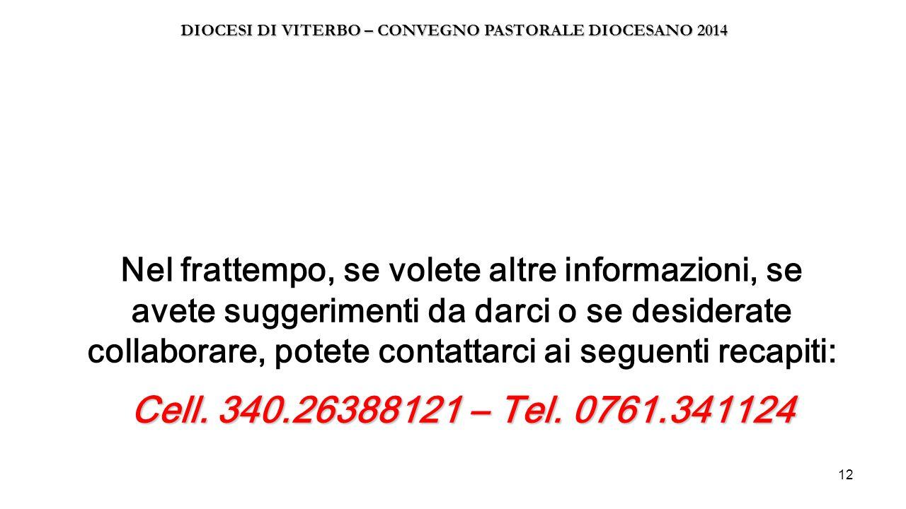12 Cell. 340.26388121 – Tel. 0761.341124 Nel frattempo, se volete altre informazioni, se avete suggerimenti da darci o se desiderate collaborare, pote