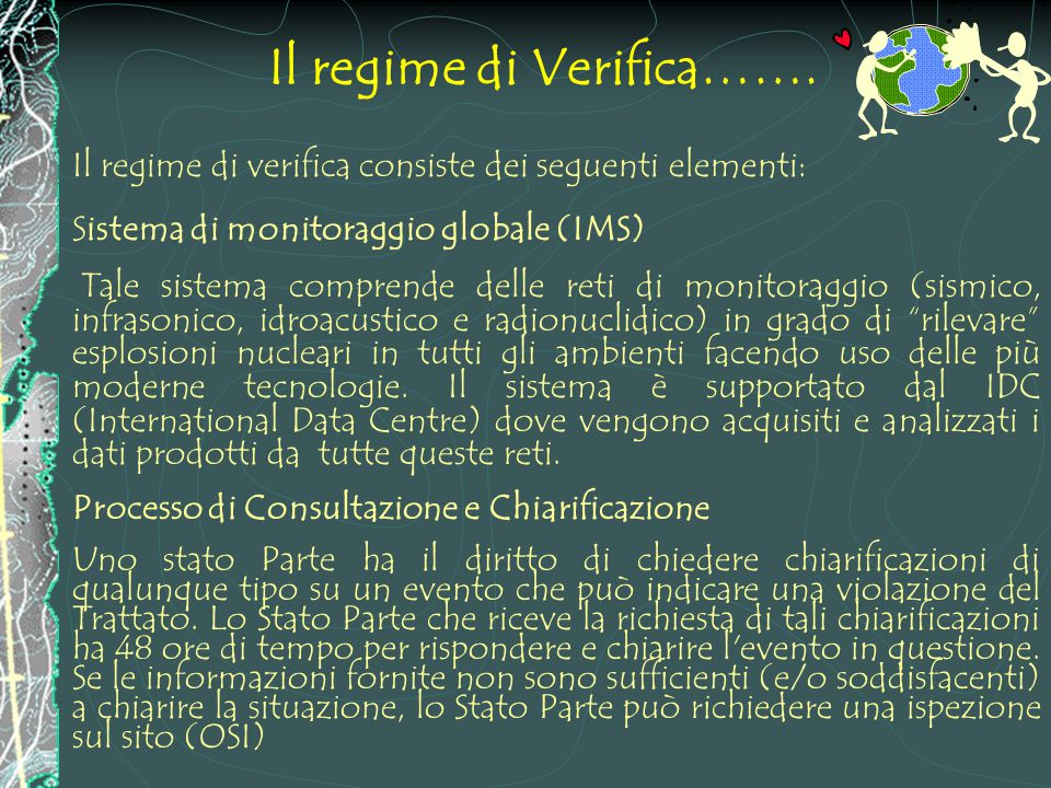 Partecipazione a progetti internazionali CTBTO: Comprehensive Nuclear-Test-Ban Treaty Organization 1945 Primo test nucleare ad Almogordo (New Mexico) 1963 PTBT (Partial Test Ban Treaty) proibiva i test nucleari in atmosfera, sott'acqua e nello spazio.