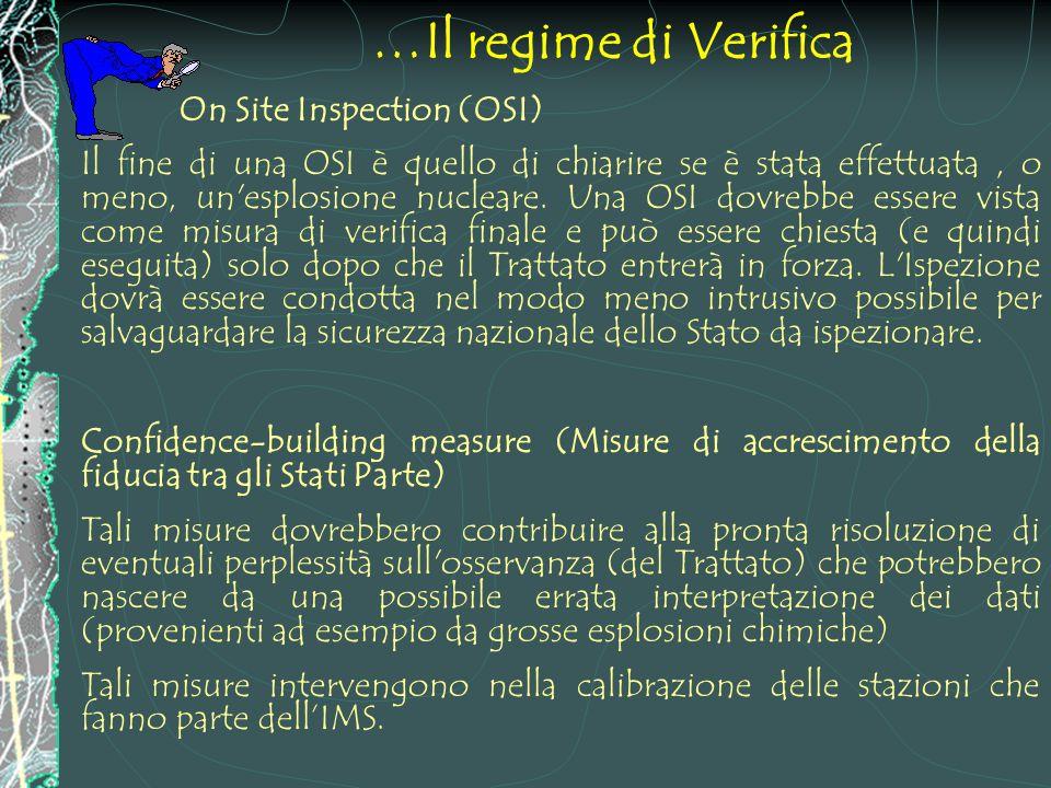 Il regime di Verifica……. Il regime di verifica consiste dei seguenti elementi: Sistema di monitoraggio globale (IMS) Tale sistema comprende delle reti