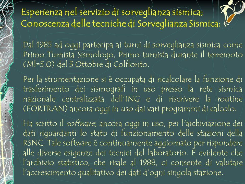 Dal 1985 ad oggi partecipa ai turni di sorveglianza sismica come Primo Turnista Sismologo, Primo turnista durante il terremoto (Ml=5.0) del 3 Ottobre di Colfiorito.