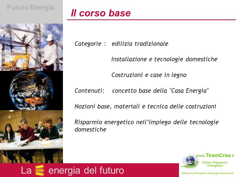 Futuro Energia Corsi di aggiornamento e specializzazione Programma di specializzazione ad alto livello Formazione tecnico-specifica per i vari settori Corso di formazione con la specializzazione per esperti di Case Energia Fattore di grande competitività a livello internazionale La energia del futuro