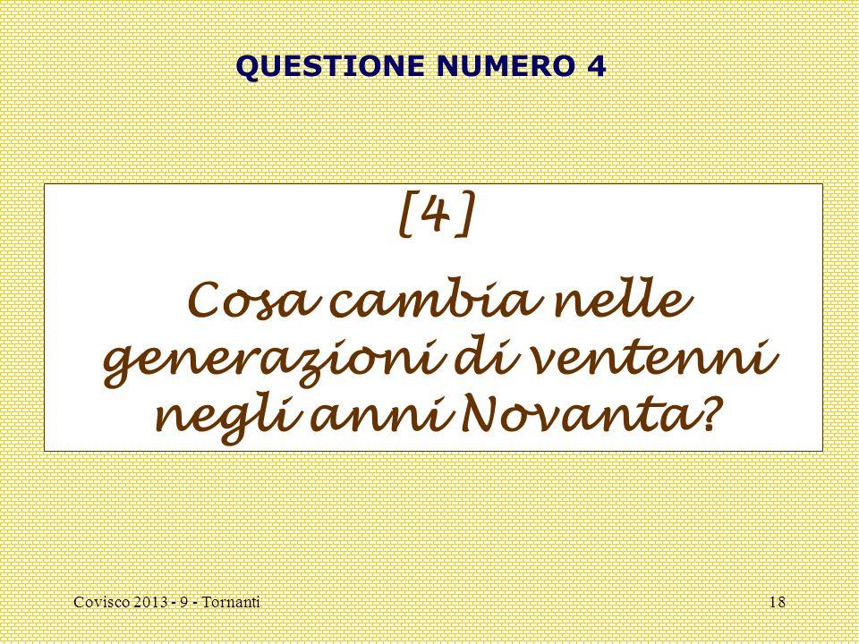 Covisco 2013 - 9 - Tornanti18 QUESTIONE NUMERO 4 [4] Cosa cambia nelle generazioni di ventenni negli anni Novanta