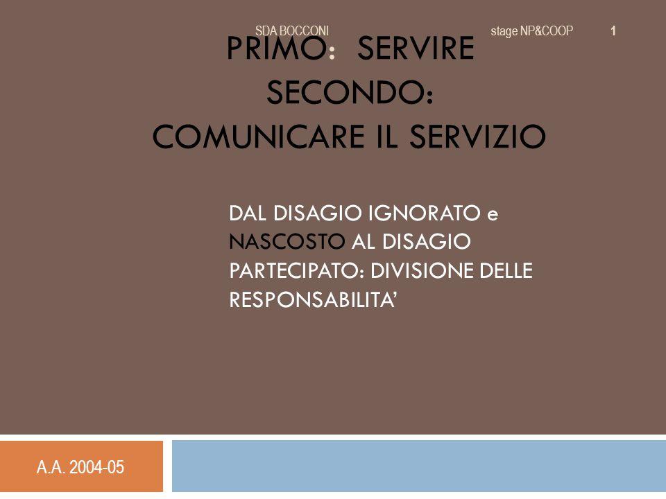 LA MISSION AZIENDALE A.A.2004-05SDA BOCCONI stage NP&COOP 2  SI PREFIGGE DI SVOLGERE ATTIVITA' DI PROGETTAZIONE COPROGETTAZIONE E GESTIONE DI SERVIZI SOCIO-SANITARI ED EDUCATIVI NEL RISPETTO DELLA PERSONA PONENDOSI COME FINE IL RECUPERO E L'INTEGRAZIONE SOCIALE DI SOGGETTI ESPOSTI AL RISCHIO DI EMARGINAZIONE