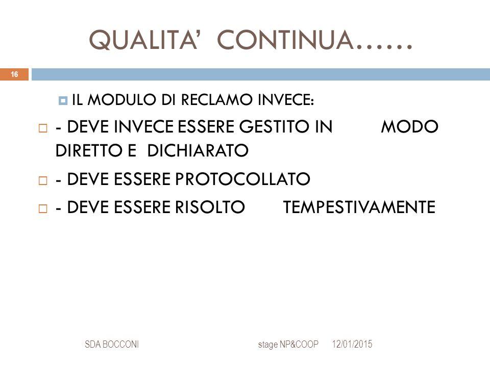 QUALITA' CONTINUA…… 12/01/2015SDA BOCCONI stage NP&COOP 16  IL MODULO DI RECLAMO INVECE:  - DEVE INVECE ESSERE GESTITO IN MODO DIRETTO E DICHIARATO