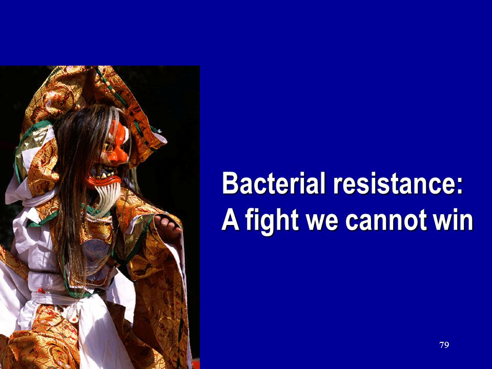 79 Bacterial resistance: A fight we cannot win