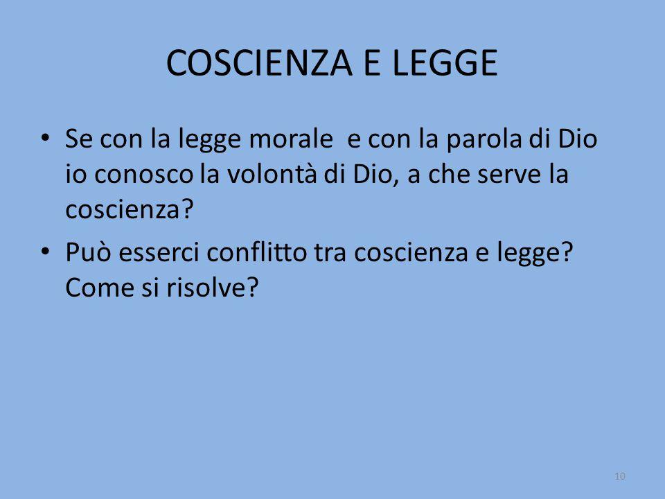COSCIENZA E LEGGE Se con la legge morale e con la parola di Dio io conosco la volontà di Dio, a che serve la coscienza? Può esserci conflitto tra cosc