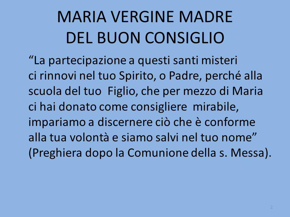 """MARIA VERGINE MADRE DEL BUON CONSIGLIO """"La partecipazione a questi santi misteri ci rinnovi nel tuo Spirito, o Padre, perché alla scuola del tuo Figli"""