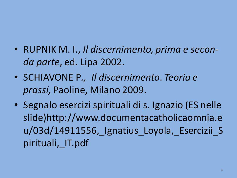 RUPNIK M. I., Il discernimento, prima e secon- da parte, ed. Lipa 2002. SCHIAVONE P., Il discernimento. Teoria e prassi, Paoline, Milano 2009. Segnalo