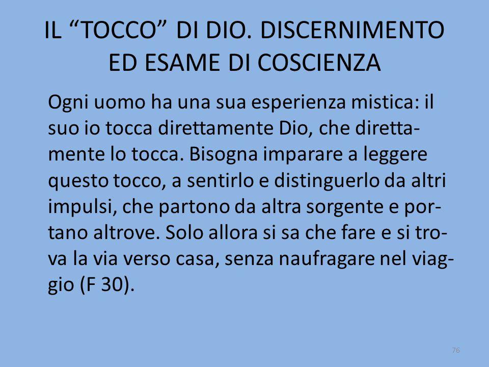 """IL """"TOCCO"""" DI DIO. DISCERNIMENTO ED ESAME DI COSCIENZA Ogni uomo ha una sua esperienza mistica: il suo io tocca direttamente Dio, che diretta- mente l"""