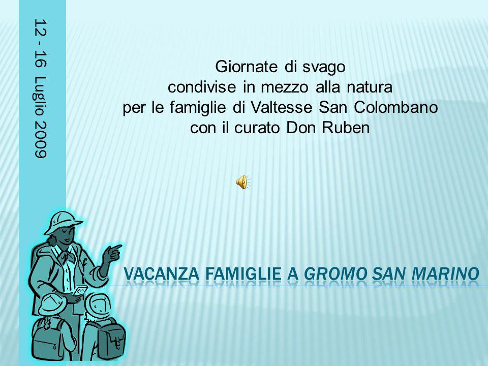 12 - 16 Luglio 2009 Giornate di svago condivise in mezzo alla natura per le famiglie di Valtesse San Colombano con il curato Don Ruben