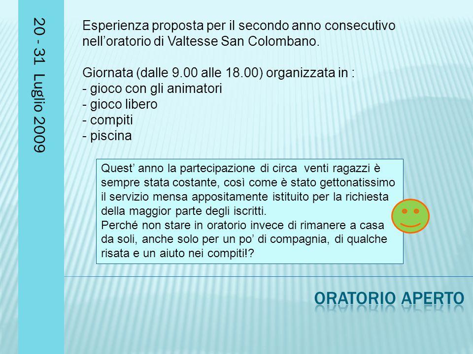 20 - 31 Luglio 2009 Esperienza proposta per il secondo anno consecutivo nell'oratorio di Valtesse San Colombano.