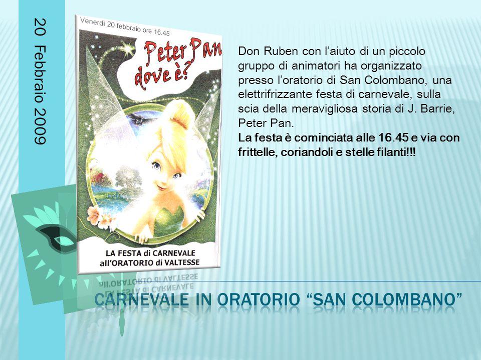 20 Febbraio 2009 Don Ruben con l'aiuto di un piccolo gruppo di animatori ha organizzato presso l'oratorio di San Colombano, una elettrifrizzante festa di carnevale, sulla scia della meravigliosa storia di J.