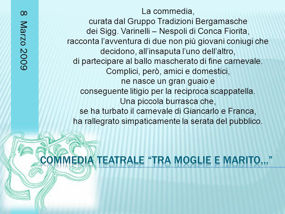 8 Marzo 2009 La commedia, curata dal Gruppo Tradizioni Bergamasche dei Sigg.