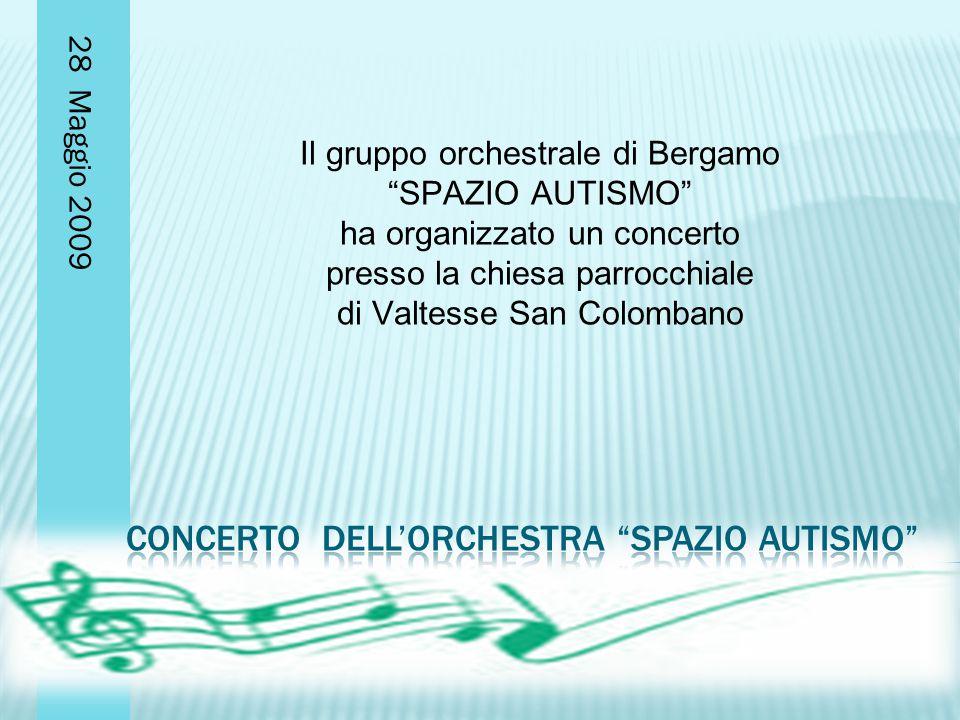 28 Maggio 2009 Il gruppo orchestrale di Bergamo SPAZIO AUTISMO ha organizzato un concerto presso la chiesa parrocchiale di Valtesse San Colombano