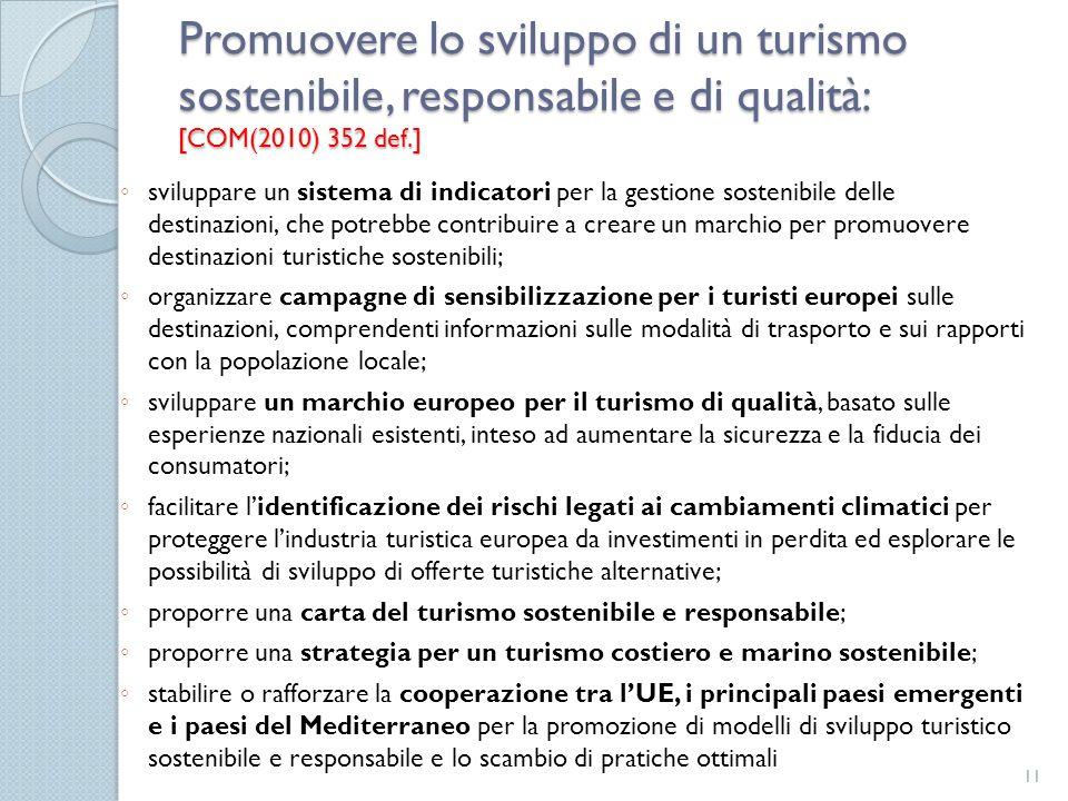 Promuovere lo sviluppo di un turismo sostenibile, responsabile e di qualità: [COM(2010) 352 def.] ◦ sviluppare un sistema di indicatori per la gestion