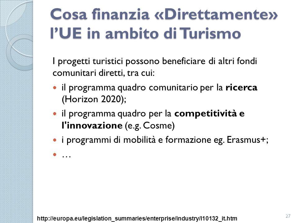 Cosa finanzia «Direttamente» l'UE in ambito di Turismo I progetti turistici possono beneficiare di altri fondi comunitari diretti, tra cui: il program