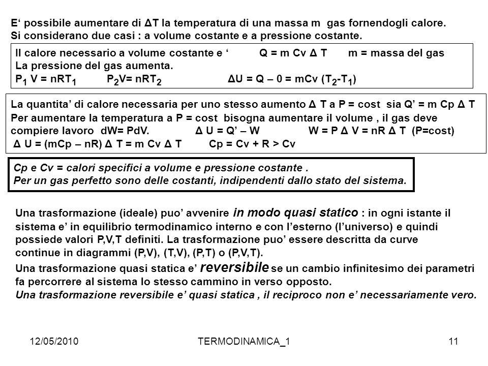 12/05/2010TERMODINAMICA_111 E' possibile aumentare di ΔT la temperatura di una massa m gas fornendogli calore. Si considerano due casi : a volume cost
