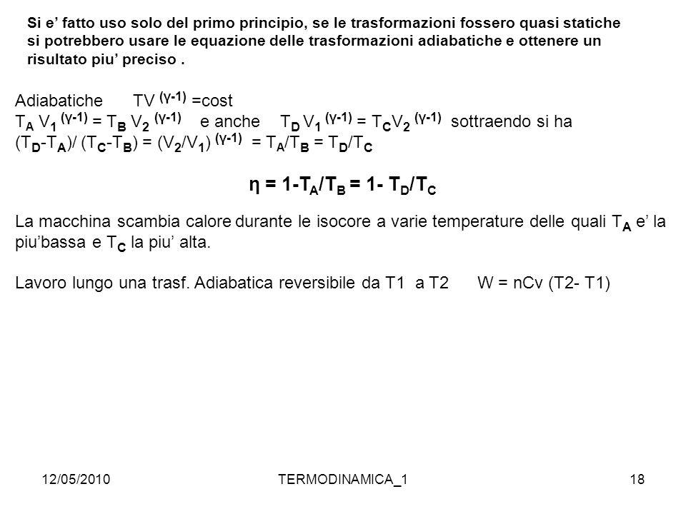 12/05/2010TERMODINAMICA_118 Si e' fatto uso solo del primo principio, se le trasformazioni fossero quasi statiche si potrebbero usare le equazione del