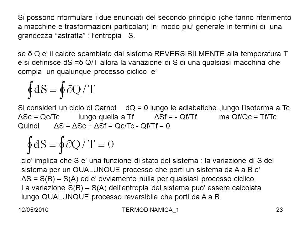 12/05/2010TERMODINAMICA_123 Si possono riformulare i due enunciati del secondo principio (che fanno riferimento a macchine e trasformazioni particolar