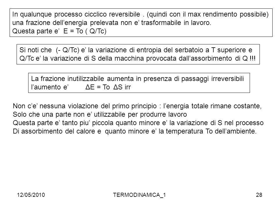 12/05/2010TERMODINAMICA_128 In qualunque processo cicclico reversibile. (quindi con il max rendimento possibile) una frazione dell'energia prelevata n