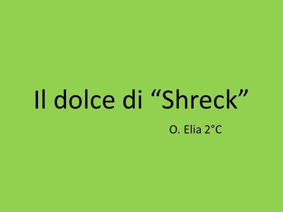 """Il dolce di """"Shreck"""" O. Elia 2°C"""