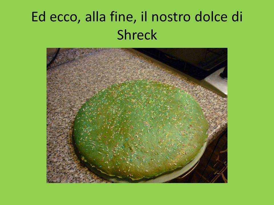 Ed ecco, alla fine, il nostro dolce di Shreck
