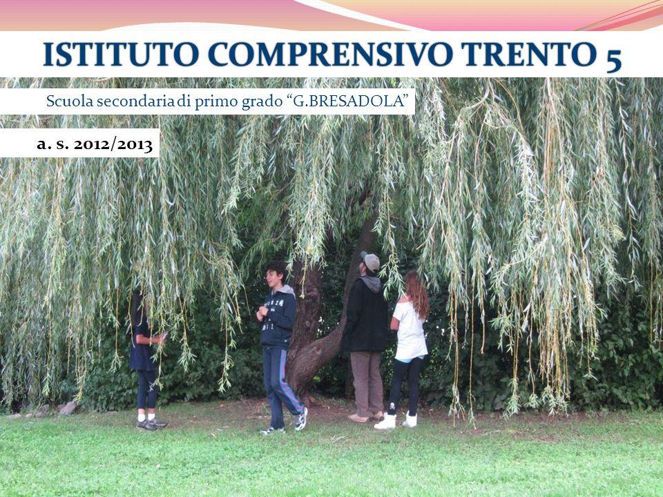 """Scuola secondaria di primo grado """"G.BRESADOLA"""" ISTITUTO COMPRENSIVO TRENTO 5ISTITUTO COMPRENSIVO TRENTO 5 a. s. 2012/2013"""