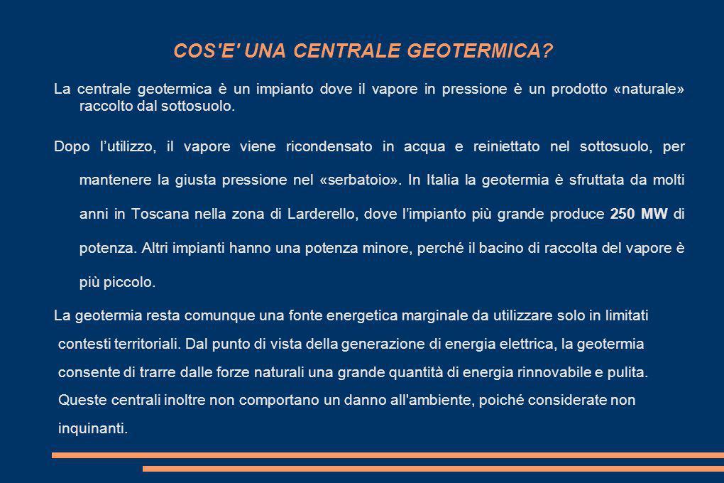 Centrale geotermica In sostanza la centrale geotermica è un impianto simile alla centrale termoelettrica (a carbone), con la differenza che il vapore in pressione è un prodotto «naturale» raccolto dal sottosuolo.