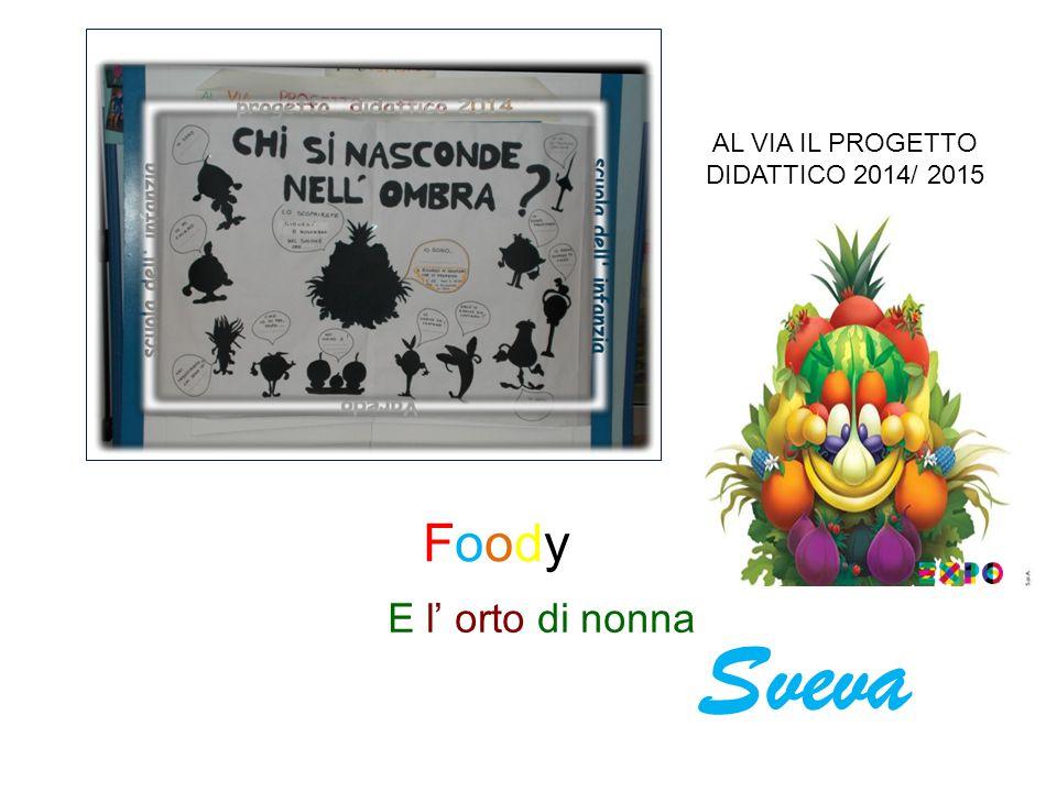 AL VIA IL PROGETTO DIDATTICO 2014/ 2015 FoodyFoody E l' orto di nonna Sveva