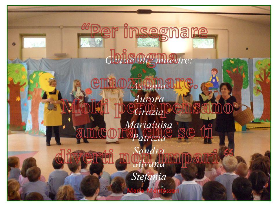 Grazie alle maestre: Assunta Aurora Grazia Marialuisa Patrizia Sandra Silvana Stefania Maria Montessori