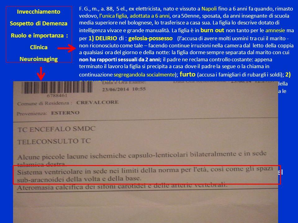 Invecchiamento Sospetto di Demenza Ruolo e importanza : Clinica Neuroimaging F. G., m., a. 88, 5 el., ex elettricista, nato e vissuto a Napoli fino a