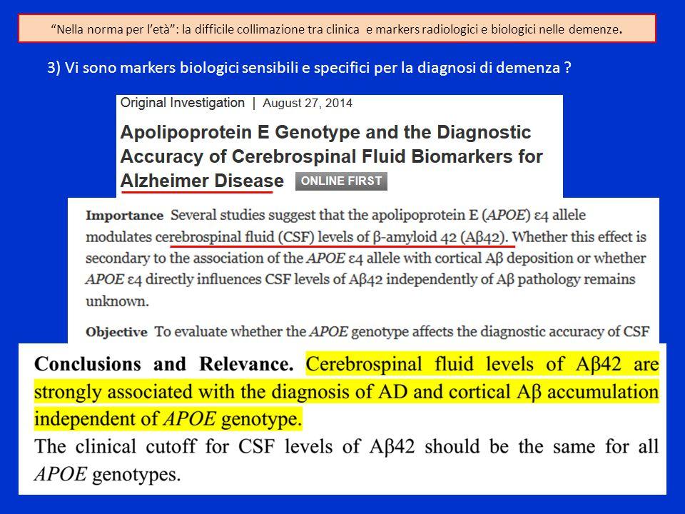 """""""Nella norma per l'età"""": la difficile collimazione tra clinica e markers radiologici e biologici nelle demenze. 3) Vi sono markers biologici sensibili"""