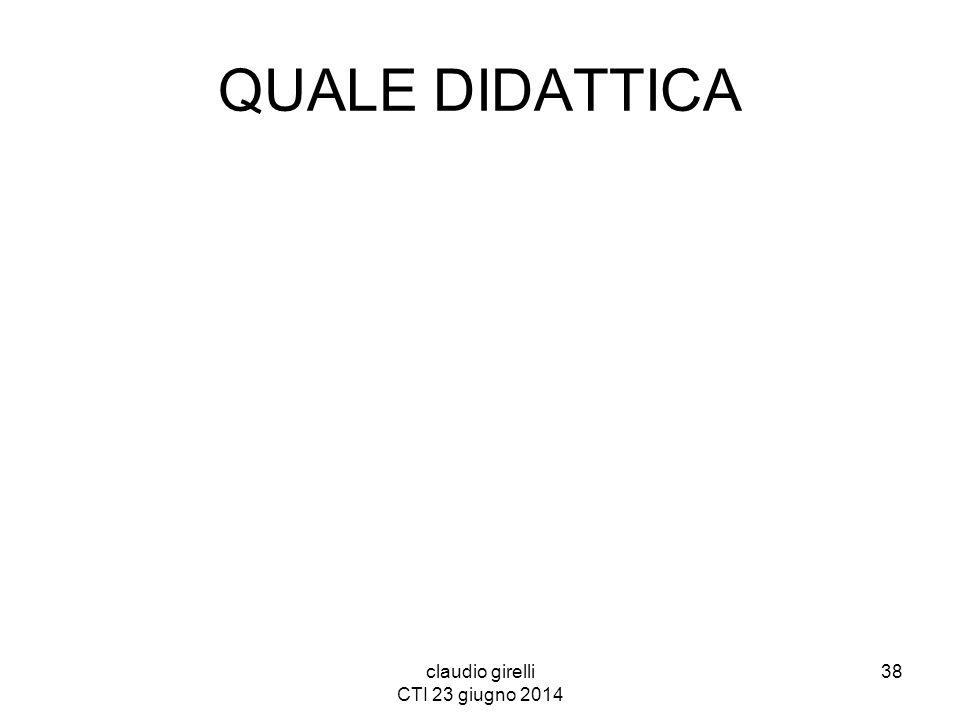 QUALE DIDATTICA claudio girelli CTI 23 giugno 2014 38