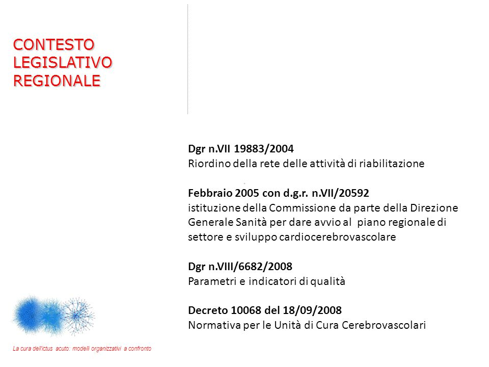 Dgr n.VII 19883/2004 Riordino della rete delle attività di riabilitazione Febbraio 2005 con d.g.r. n.VII/20592 istituzione della Commissione da parte