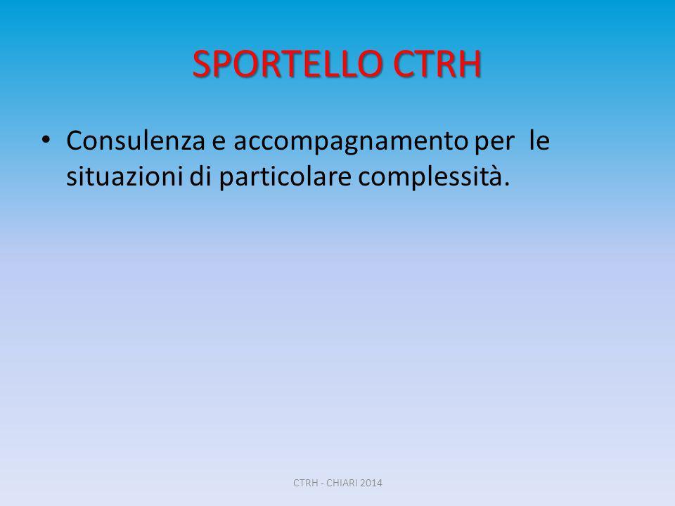 SPORTELLO CTRH Consulenza e accompagnamento per le situazioni di particolare complessità. CTRH - CHIARI 2014