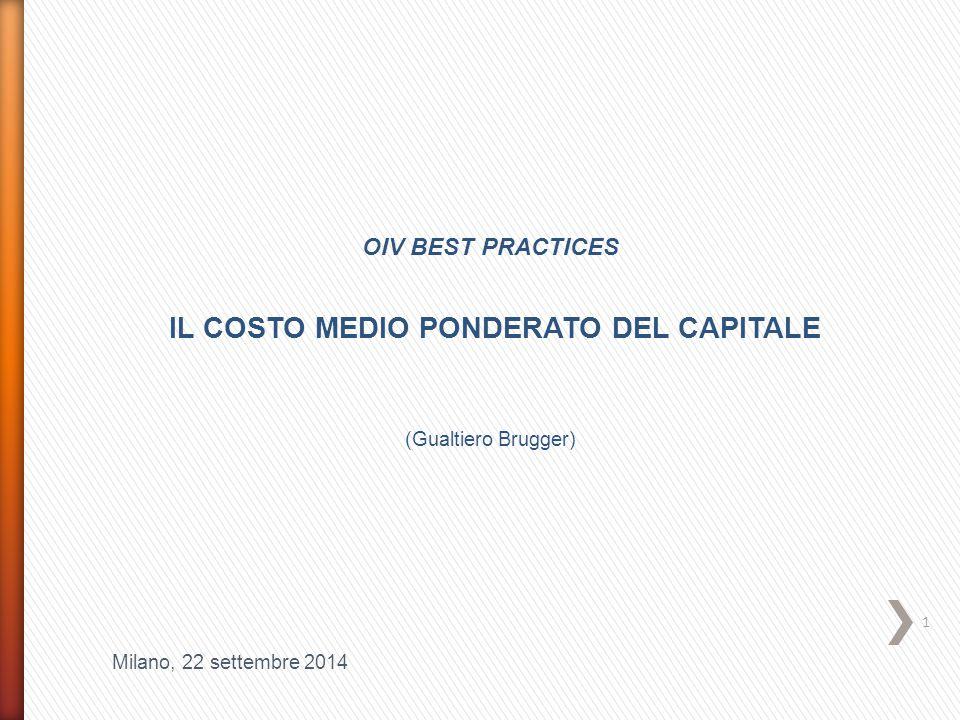 Milano, 22 settembre 2014 OIV BEST PRACTICES IL COSTO MEDIO PONDERATO DEL CAPITALE (Gualtiero Brugger) 1