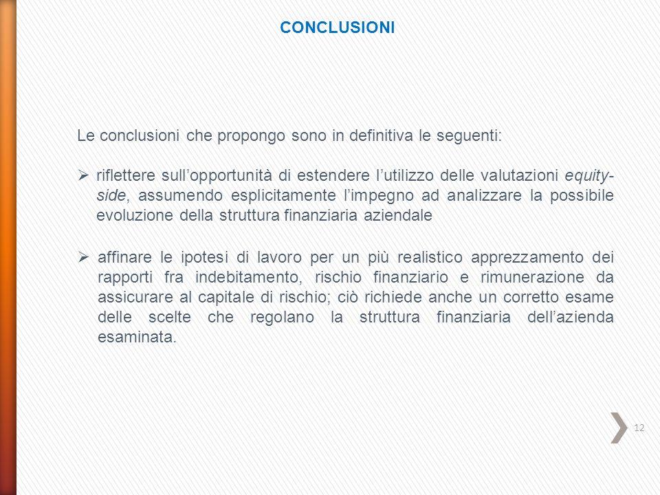 12 CONCLUSIONI Le conclusioni che propongo sono in definitiva le seguenti:  riflettere sull'opportunità di estendere l'utilizzo delle valutazioni equ
