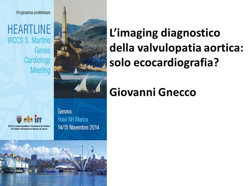 L'imaging diagnostico della valvulopatia aortica: solo ecocardiografia? Giovanni Gnecco