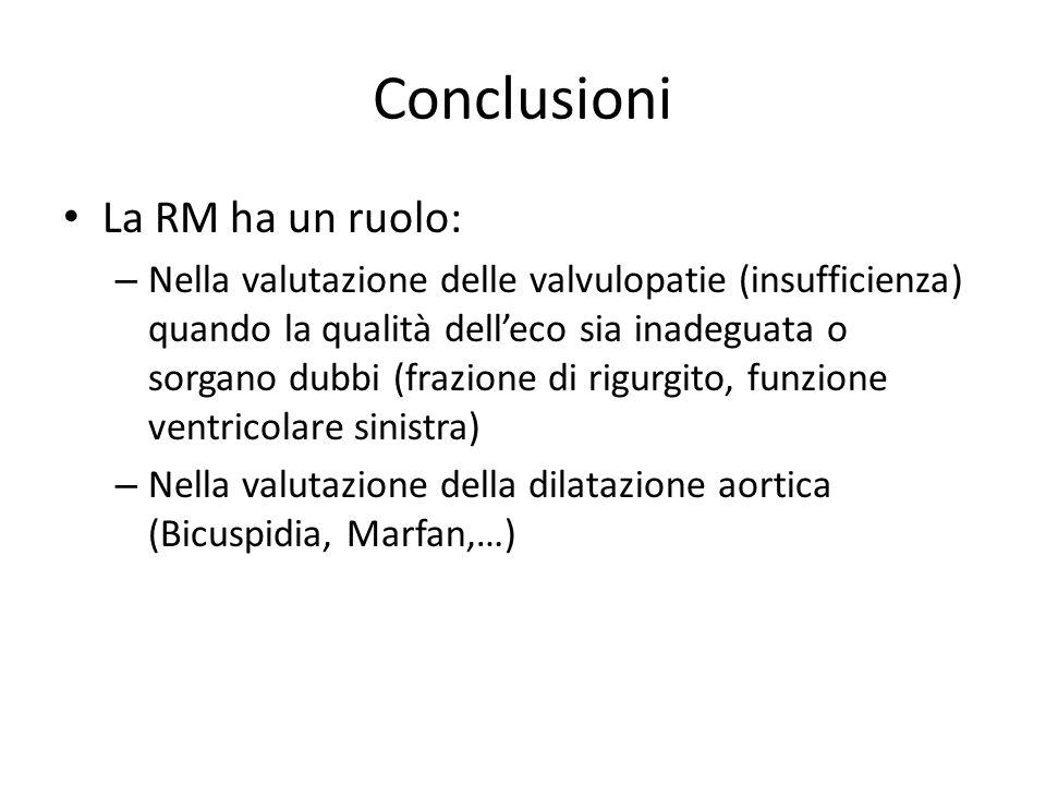 Conclusioni La RM ha un ruolo: – Nella valutazione delle valvulopatie (insufficienza) quando la qualità dell'eco sia inadeguata o sorgano dubbi (frazi