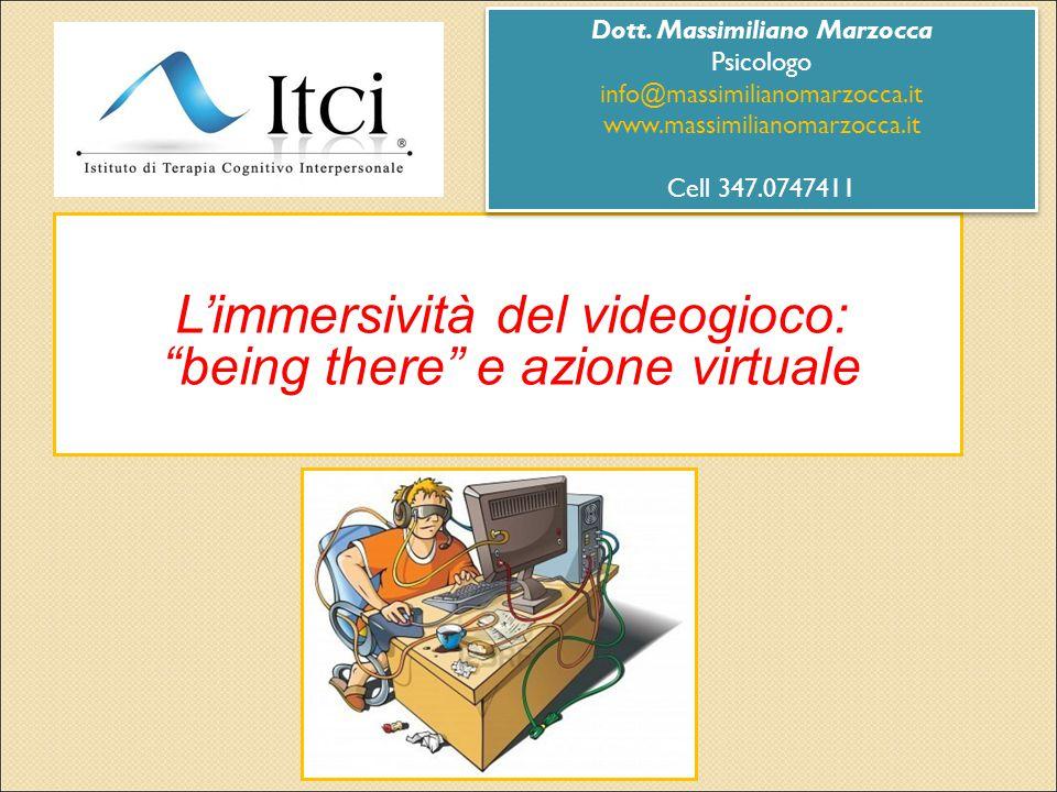 """L'immersività del videogioco: """"being there"""" e azione virtuale Dott. Massimiliano Marzocca Psicologo info@massimilianomarzocca.it www.massimilianomarzo"""