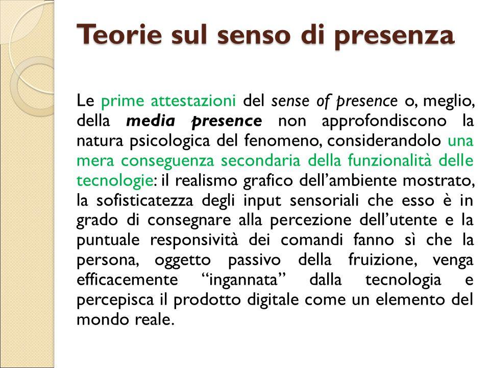 Teorie sul senso di presenza Le prime attestazioni del sense of presence o, meglio, della media presence non approfondiscono la natura psicologica del